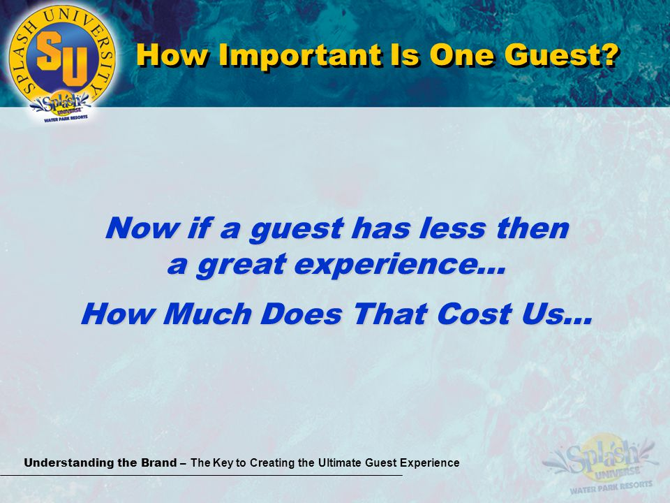 Understanding the Brand – The Key to Creating the Ultimate Guest Experience How Important Is One Guest.