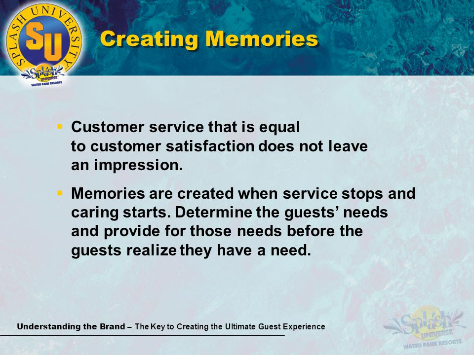 Understanding the Brand – The Key to Creating the Ultimate Guest Experience Creating Memories Customer service that is equal to customer satisfaction does not leave an impression.