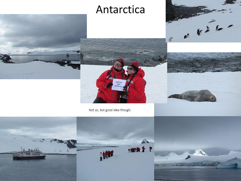 Antarctica Not us, but good idea though.