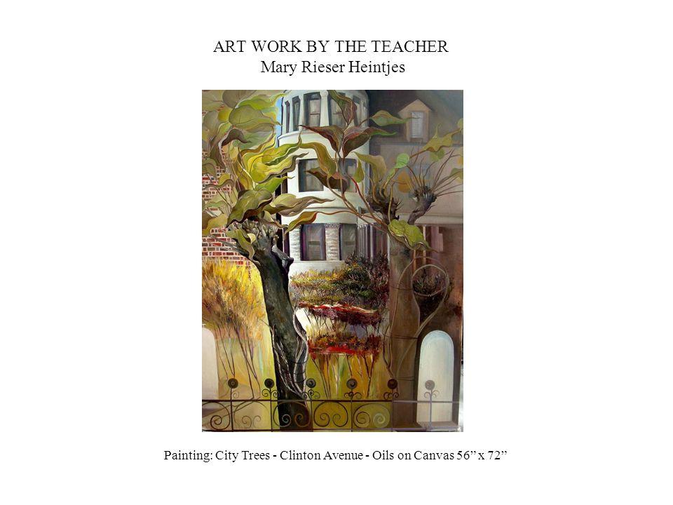 ART WORK BY THE TEACHER Mary Rieser Heintjes Painting: City Trees - Clinton Avenue - Oils on Canvas 56 x 72