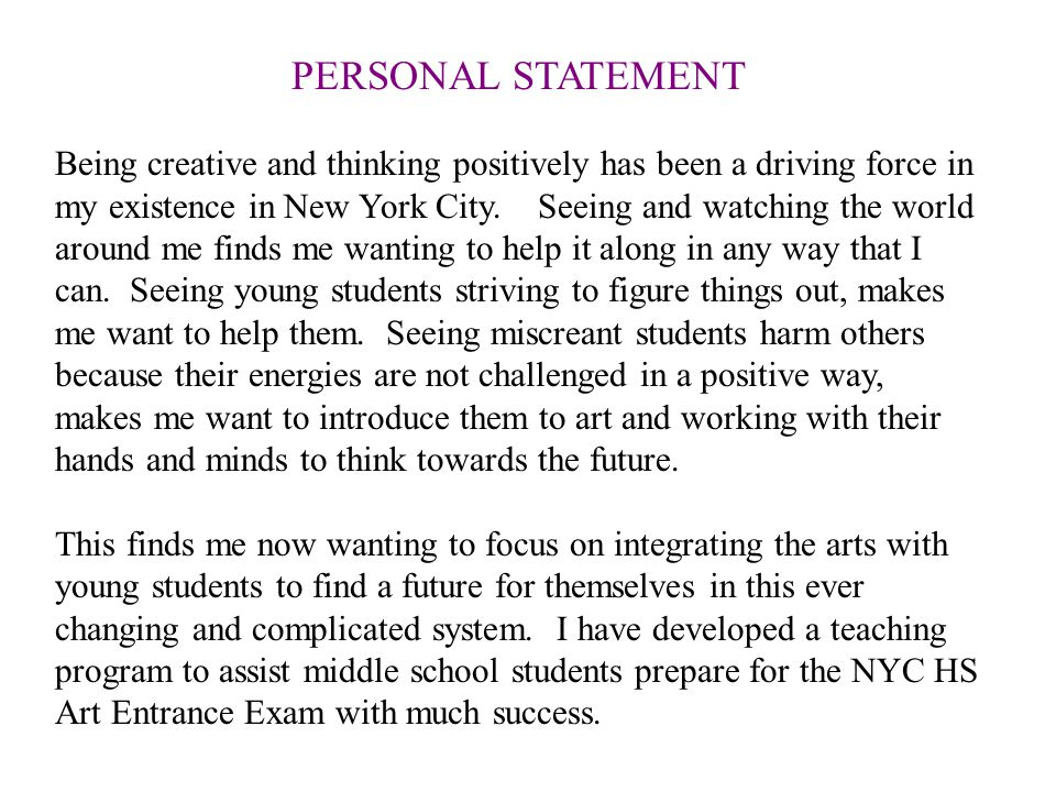 PERSONAL STATEMENT Being creative and thinking positively has been a driving force in my existence in New York City.