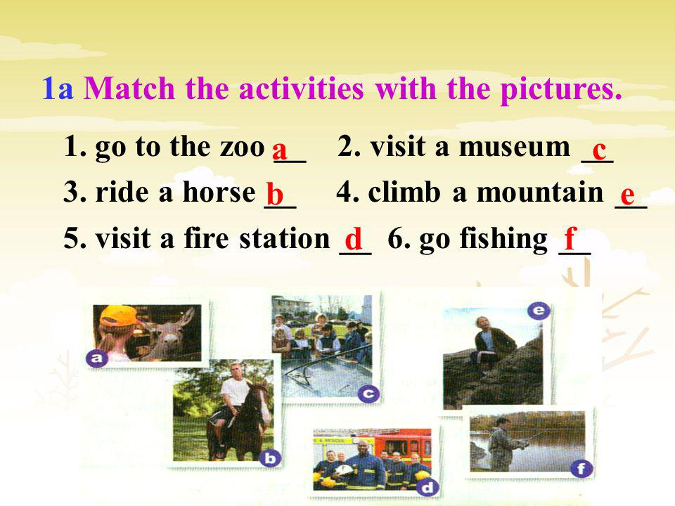 1 go to the zoo 2 visit a museum 3 ride a horse 4 climb a mountain 5 visit a fire station 6 go fishing Last week, I went to the zoo. I __________ in t