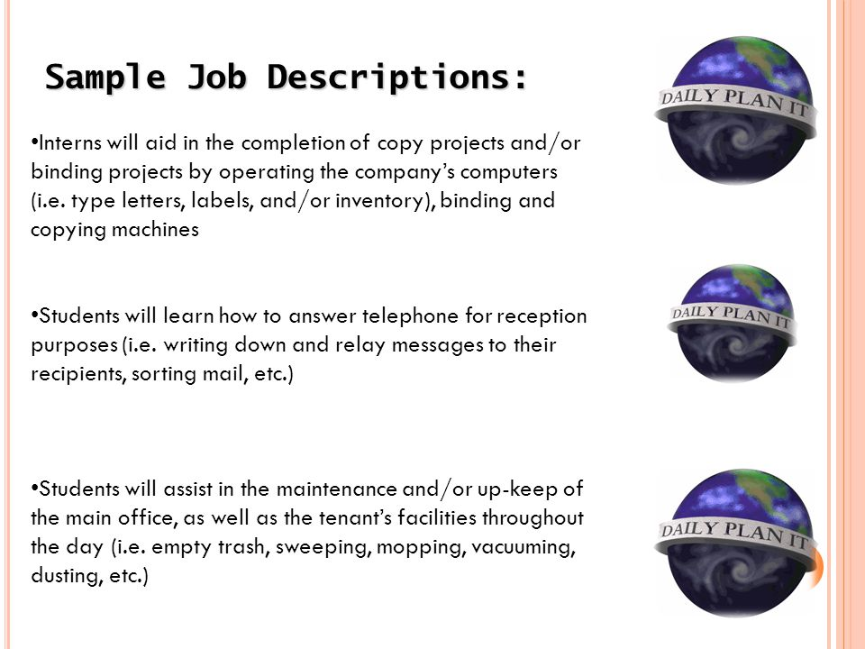 Sample Job Descriptions: Interns will aid in the completion of copy projects and/or binding projects by operating the companys computers (i.e.
