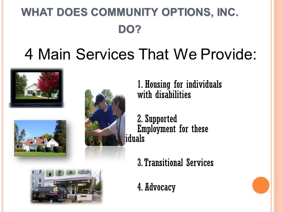 WHAT DOES COMMUNITY OPTIONS, INC. DO. 4 Main Services That We Provide: 1.