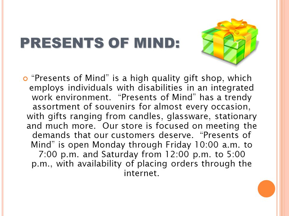PRESENTS OF MIND: Presents of Mind is a high quality gift shop, which employs individuals with disabilities in an integrated work environment.