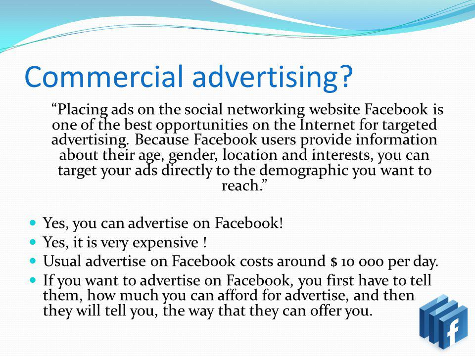 Commercial advertising? Placing ads on the social networking website Facebook is one of the best opportunities on the Internet for targeted advertisin