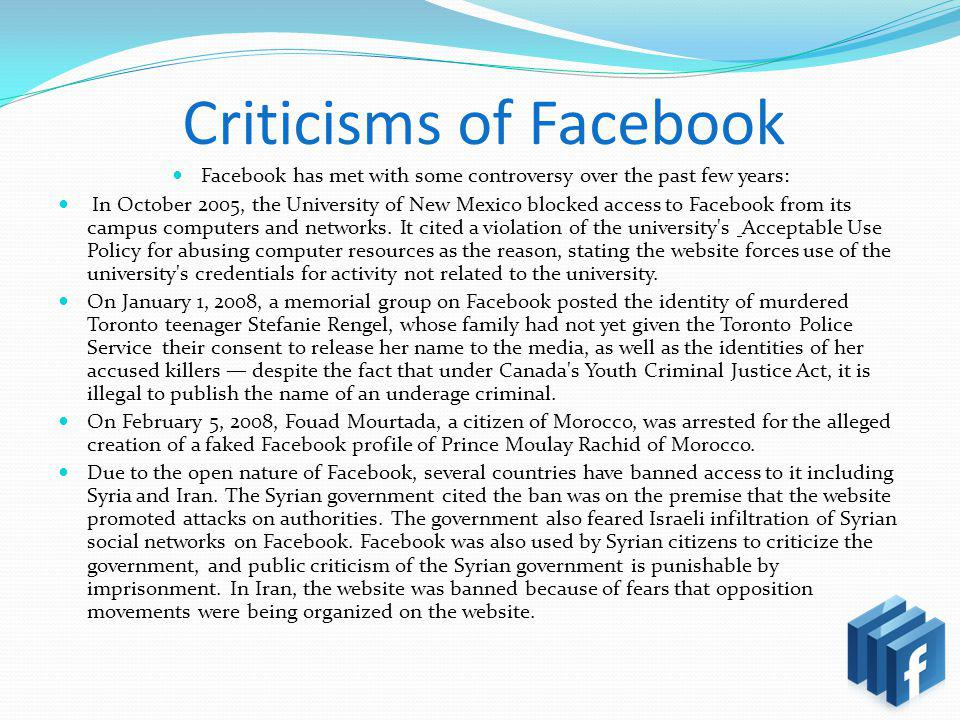 Criticisms of Facebook Facebook has met with some controversy over the past few years: In October 2005, the University of New Mexico blocked access to Facebook from its campus computers and networks.