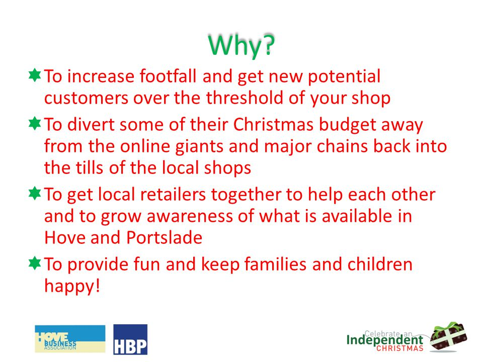 Why? To increase footfall and get new potential customers over the threshold of your shop To divert some of their Christmas budget away from the onlin