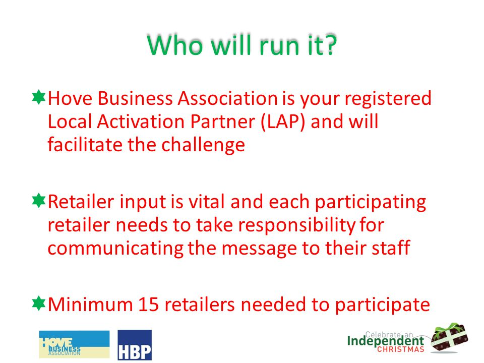 Who will run it? Hove Business Association is your registered Local Activation Partner (LAP) and will facilitate the challenge Retailer input is vital