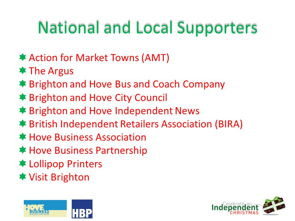 National and Local Supporters Action for Market Towns (AMT) The Argus Brighton and Hove Bus and Coach Company Brighton and Hove City Council Brighton and Hove Independent News British Independent Retailers Association (BIRA) Hove Business Association Hove Business Partnership Lollipop Printers Visit Brighton