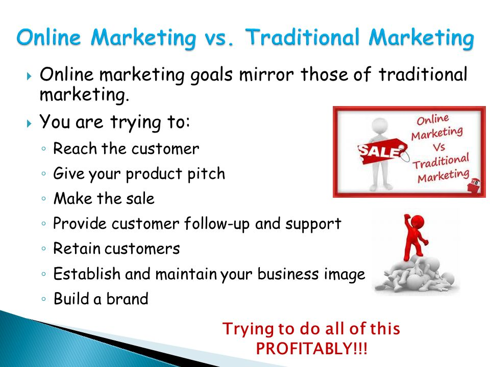 Online marketing goals mirror those of traditional marketing.