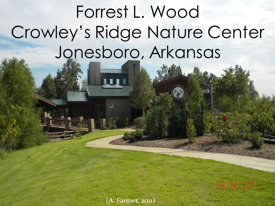 Forrest L. Wood Crowleys Ridge Nature Center Jonesboro, Arkansas (A. Farmer, 2011)
