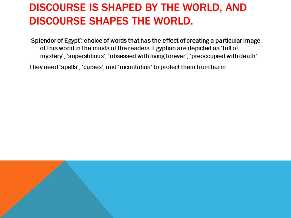 DISCOURSE IS SHAPED BY THE WORLD, AND DISCOURSE SHAPES THE WORLD.