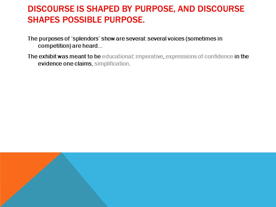 DISCOURSE IS SHAPED BY PURPOSE, AND DISCOURSE SHAPES POSSIBLE PURPOSE.