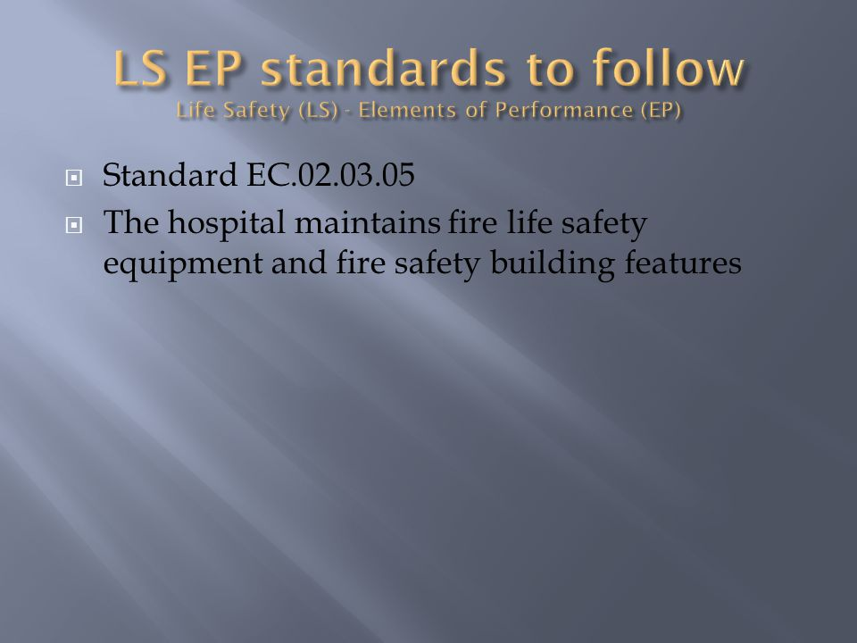 Standard EC.02.03.05 The hospital maintains fire life safety equipment and fire safety building features