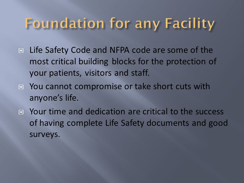 Life Safety Code and NFPA code are some of the most critical building blocks for the protection of your patients, visitors and staff.