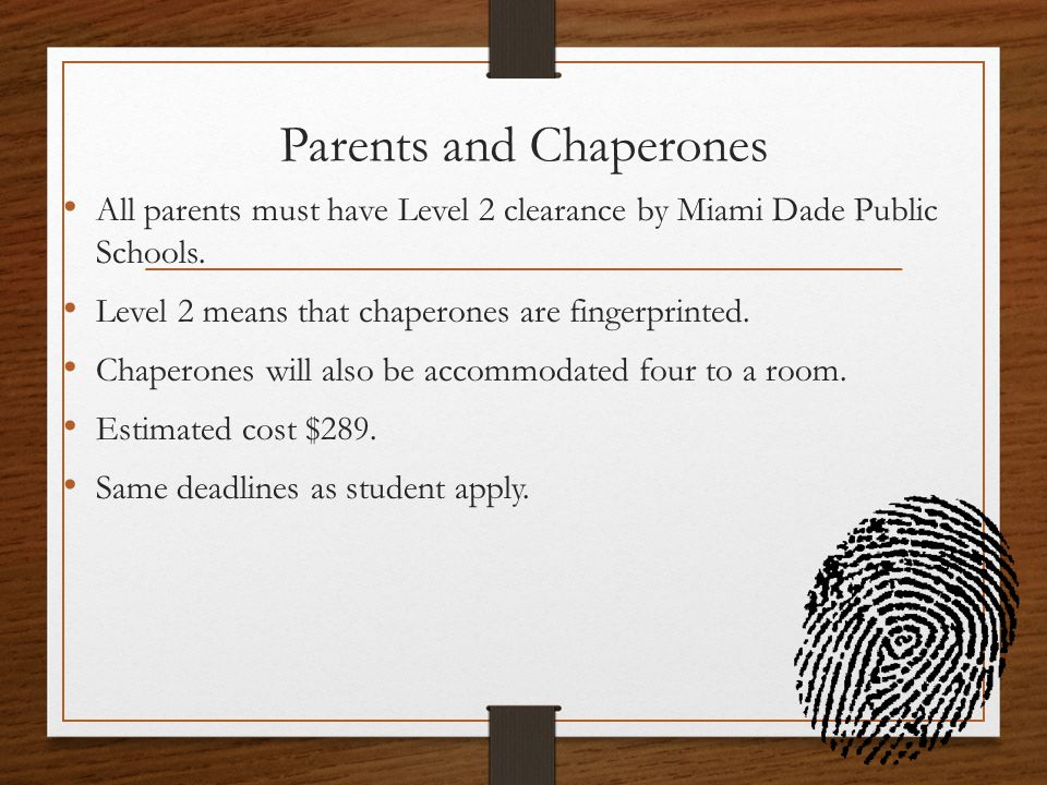 Parents and Chaperones All parents must have Level 2 clearance by Miami Dade Public Schools.