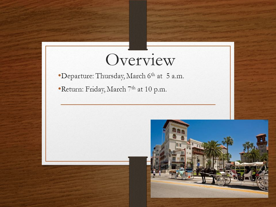Overview Departure: Thursday, March 6 th at 5 a.m. Return: Friday, March 7 th at 10 p.m.