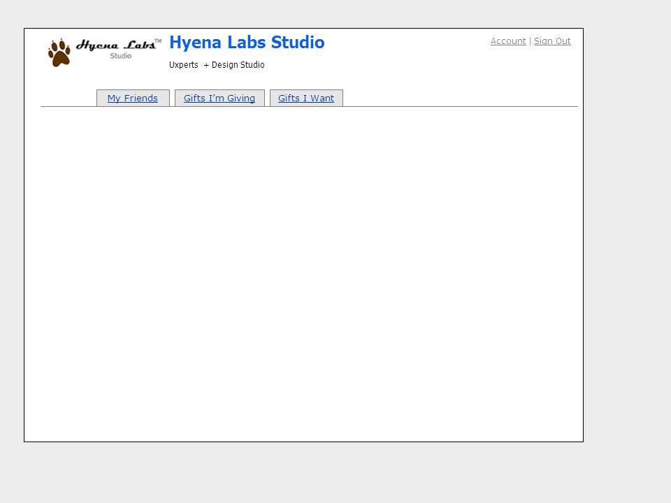 Account   Sign Out Hyena Labs Studio Uxperts + Design Studio My FriendsGifts Im GivingGifts I Want Annie Stephens My Friends Might be nice to have a Shopping List view – where you can see what gifts youve bought for people, and who you still need to shop for.