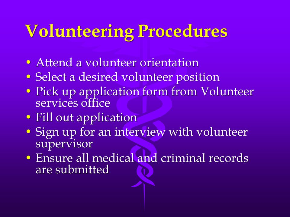 Volunteering Procedures Attend a volunteer orientationAttend a volunteer orientation Select a desired volunteer positionSelect a desired volunteer pos
