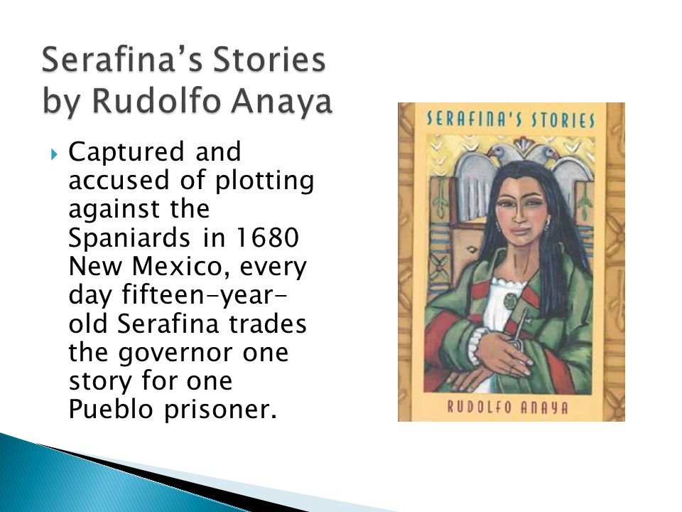 Captured and accused of plotting against the Spaniards in 1680 New Mexico, every day fifteen-year- old Serafina trades the governor one story for one Pueblo prisoner.