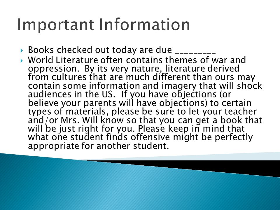 Important Information Books checked out today are due _________ World Literature often contains themes of war and oppression. By its very nature, lite