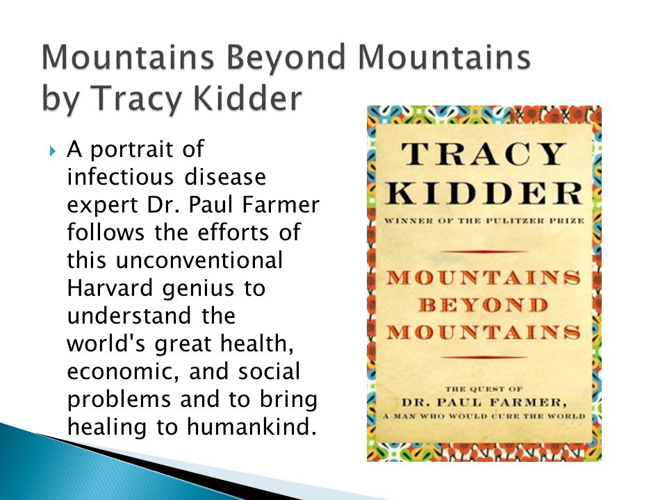 Mountains Beyond Mountains by Tracy Kidder A portrait of infectious disease expert Dr.