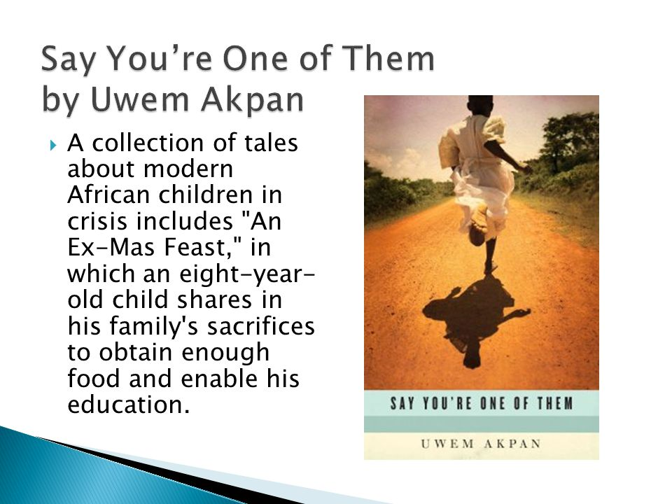 A collection of tales about modern African children in crisis includes An Ex-Mas Feast, in which an eight-year- old child shares in his family s sacrifices to obtain enough food and enable his education.