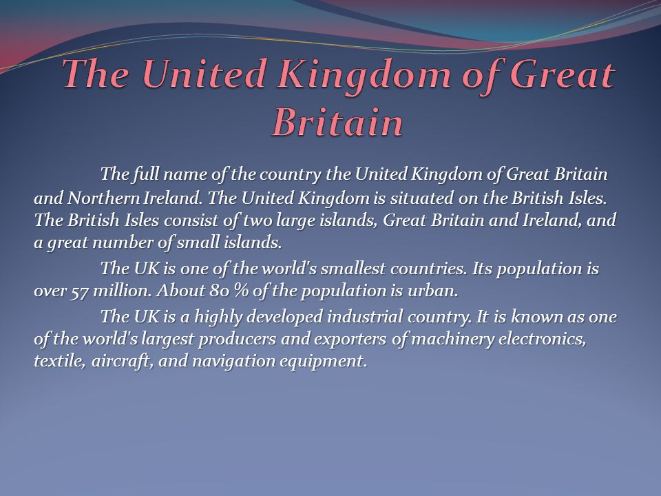 The full name of the country the United Kingdom of Great Britain and Northern Ireland. The United Kingdom is situated on the British Isles. The Britis