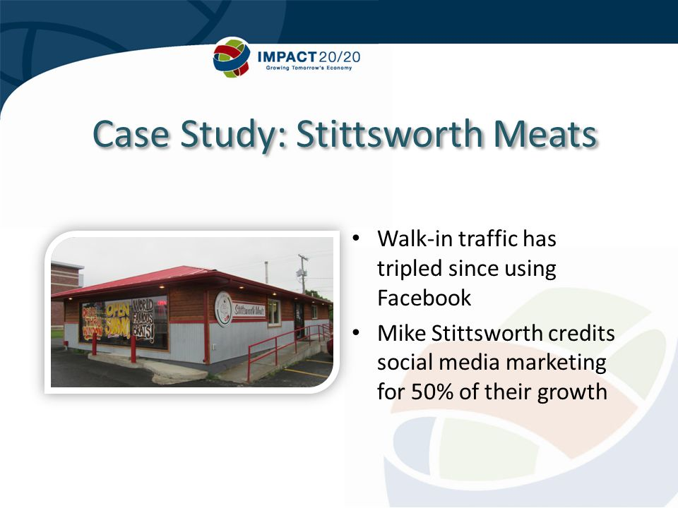 Case Study: Stittsworth Meats Walk-in traffic has tripled since using Facebook Mike Stittsworth credits social media marketing for 50% of their growth