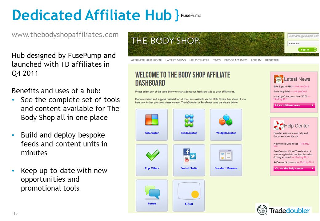 15 Dedicated Affiliate Hub www.thebodyshopaffiliates.com Hub designed by FusePump and launched with TD affiliates in Q4 2011 Benefits and uses of a hu