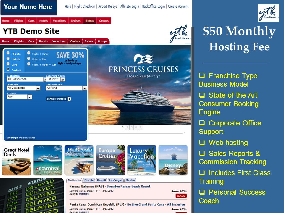 Your Name Here $50 Monthly Hosting Fee Franchise Type Business Model State-of-the-Art Consumer Booking Engine Corporate Office Support Web hosting Sal