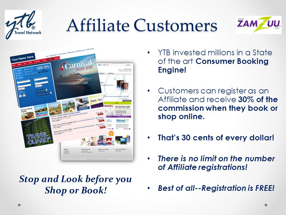 Affiliate Customers YTB invested millions in a State of the art Consumer Booking Engine! Customers can register as an Affiliate and receive 30% of the