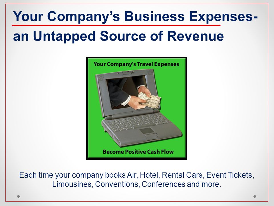 Each time your company books Air, Hotel, Rental Cars, Event Tickets, Limousines, Conventions, Conferences and more. Your Companys Business Expenses- a