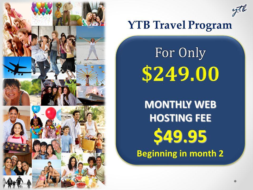 MONTHLY WEB HOSTING FEE $49.95 Beginning in month 2 YTB Travel Program