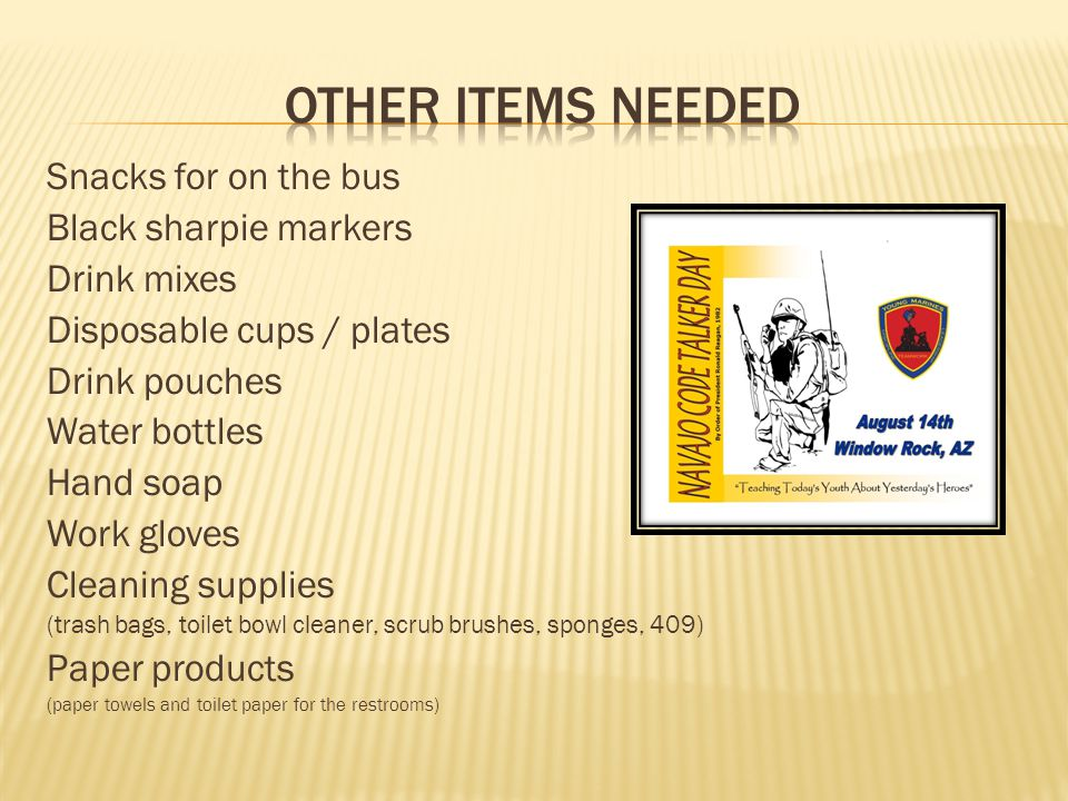 Snacks for on the bus Black sharpie markers Drink mixes Disposable cups / plates Drink pouches Water bottles Hand soap Work gloves Cleaning supplies (
