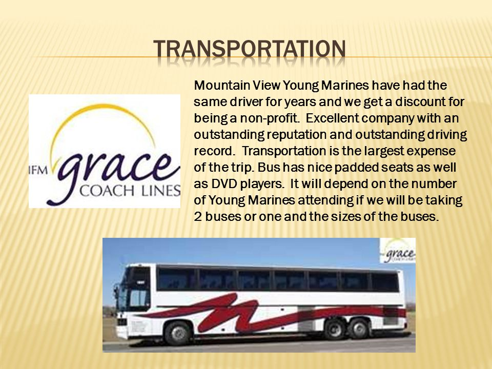 Mountain View Young Marines have had the same driver for years and we get a discount for being a non-profit. Excellent company with an outstanding rep