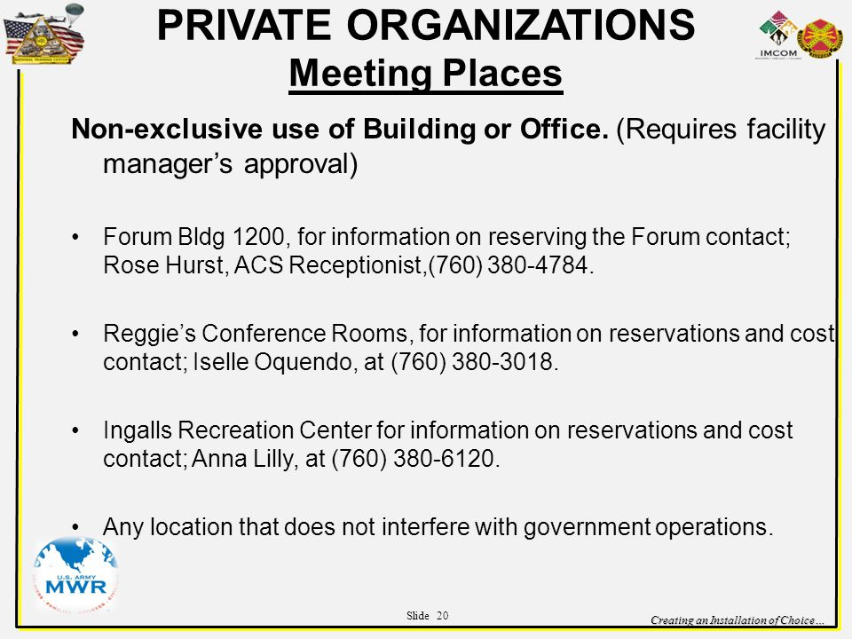 Creating an Installation of Choice… PRIVATE ORGANIZATIONS Meeting Places Non-exclusive use of Building or Office.