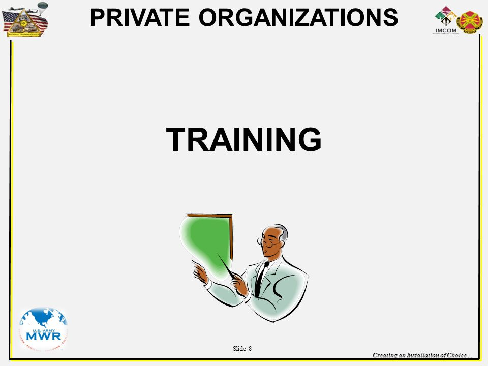 Creating an Installation of Choice… PRIVATE ORGANIZATIONS TRAINING Slide 8
