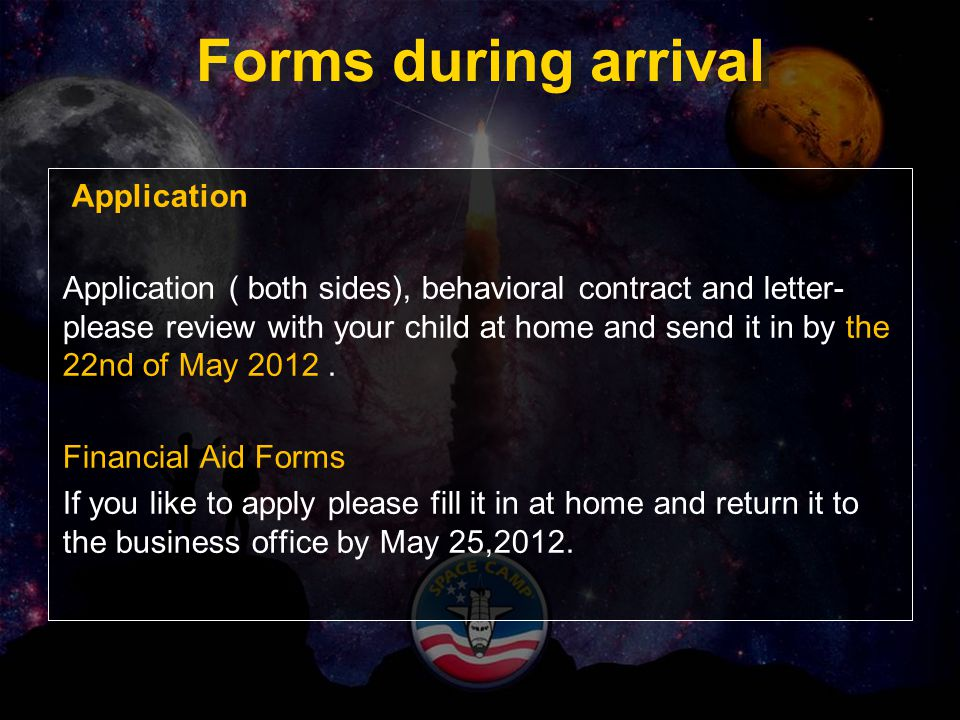 Forms during arrival Application Application ( both sides), behavioral contract and letter- please review with your child at home and send it in by th