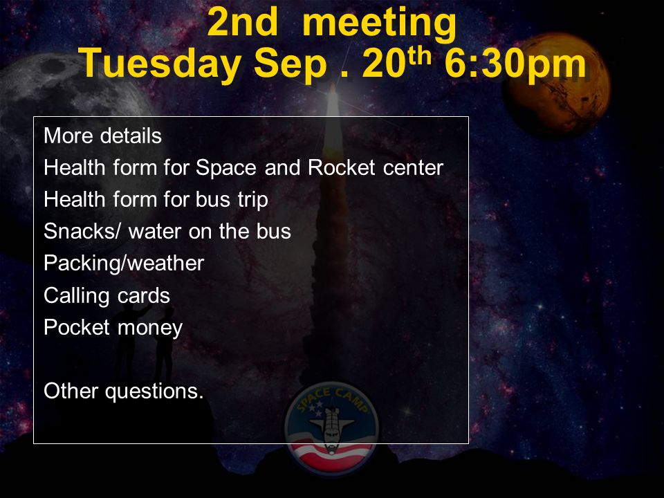 2nd meeting Tuesday Sep. 20 th 6:30pm More details Health form for Space and Rocket center Health form for bus trip Snacks/ water on the bus Packing/w
