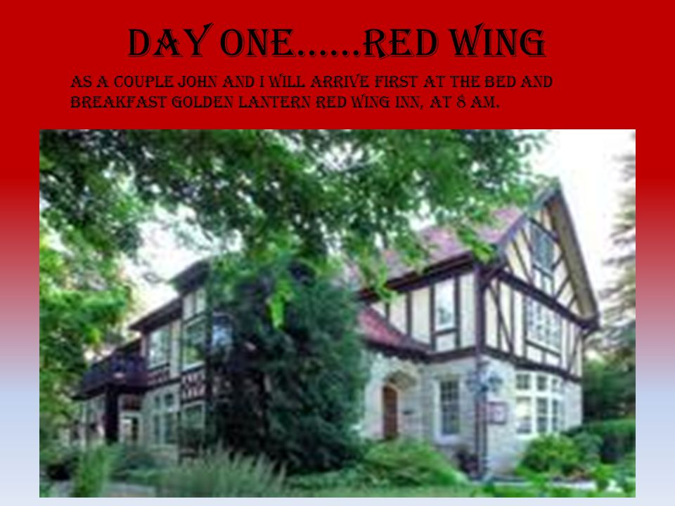 As a couple John and I will arrive first at the Bed and breakfast Golden Lantern Red Wing Inn, at 8 AM.
