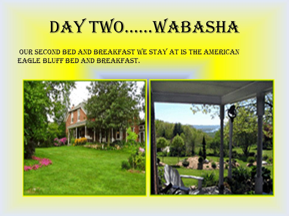 Day Two……Wabasha Our second Bed and Breakfast we stay at is the American Eagle Bluff Bed and Breakfast.