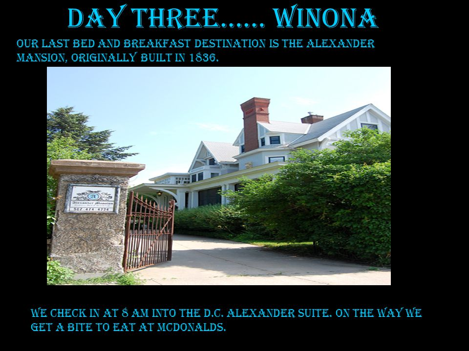 Day Three…… Winona Our last bed and breakfast destination is the Alexander Mansion, originally built in 1836.