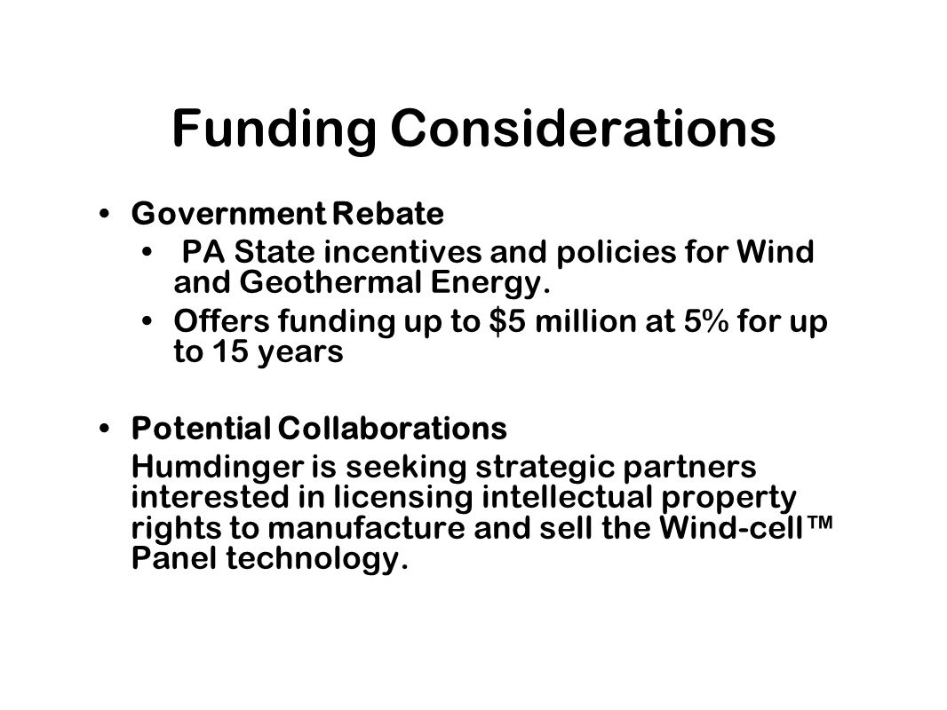 Funding Considerations Government Rebate PA State incentives and policies for Wind and Geothermal Energy.