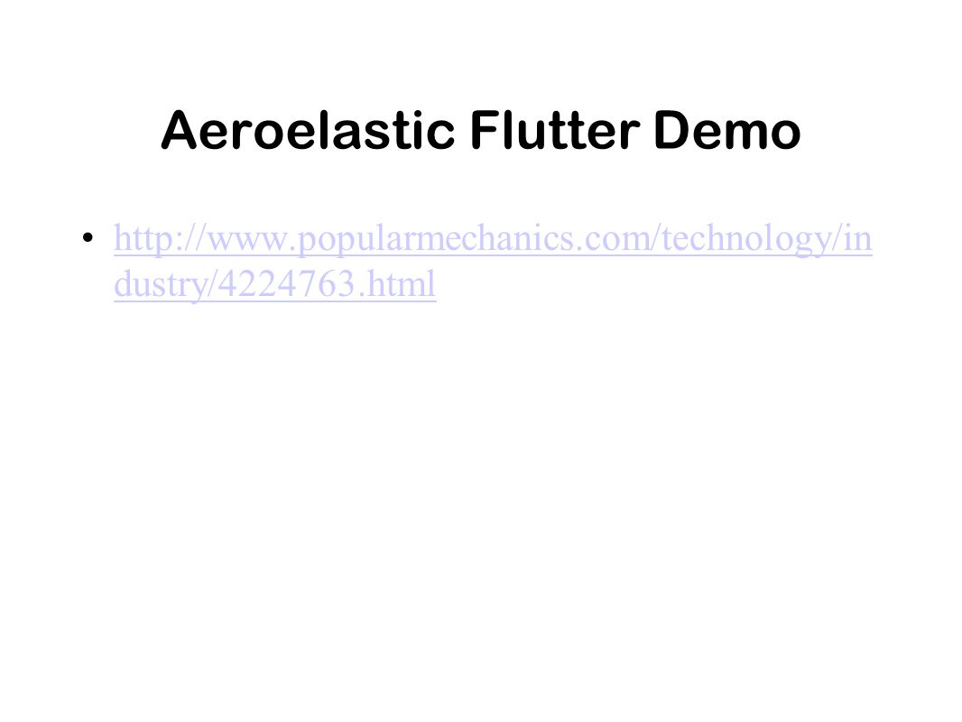 http://www.popularmechanics.com/technology/in dustry/4224763.htmlhttp://www.popularmechanics.com/technology/in dustry/4224763.html Aeroelastic Flutter Demo