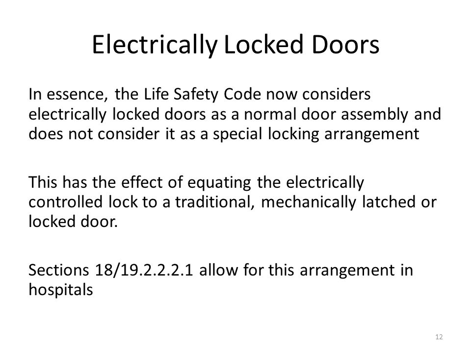 Electrically Locked Doors In essence, the Life Safety Code now considers electrically locked doors as a normal door assembly and does not consider it