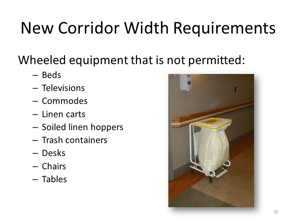 New Corridor Width Requirements Wheeled equipment that is not permitted: – Beds – Televisions – Commodes – Linen carts – Soiled linen hoppers – Trash