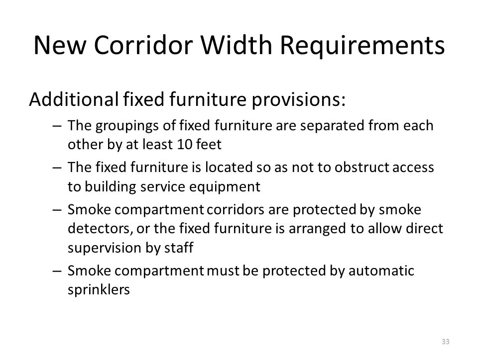 New Corridor Width Requirements Additional fixed furniture provisions: – The groupings of fixed furniture are separated from each other by at least 10
