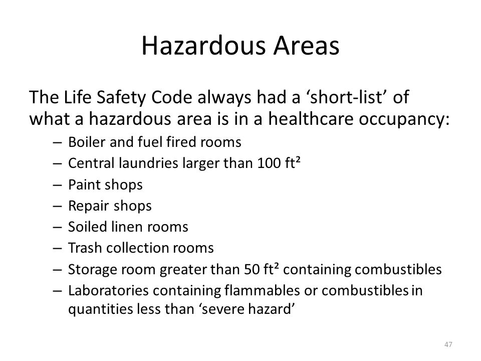 Hazardous Areas The Life Safety Code always had a short-list of what a hazardous area is in a healthcare occupancy: – Boiler and fuel fired rooms – Ce